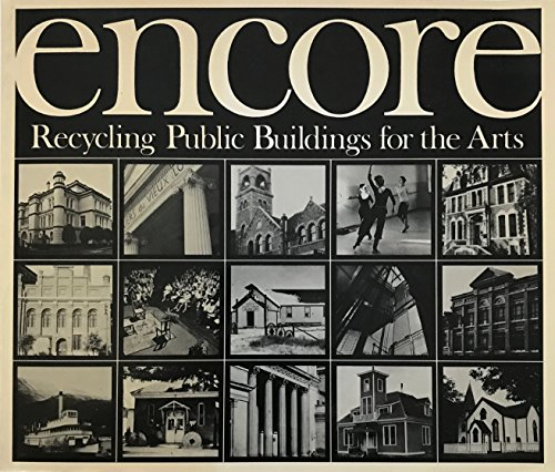 Encore. Eecycling Public Buildings for the Arts: Kalman, Harold D.;Bailey,