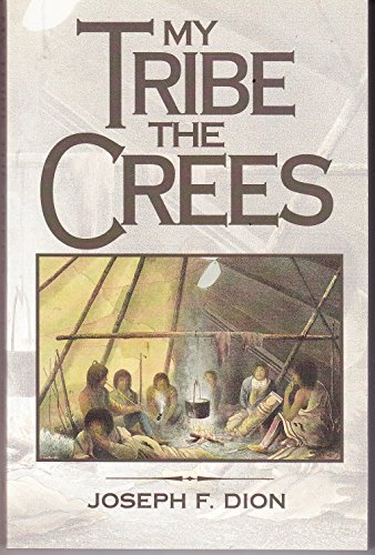 My Tribe the Crees: Dion, Joseph F.