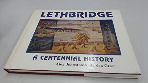 9780919224421: Lethbridge, a centennial history