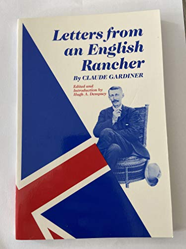 Letters From an English Rancher: Gardiner, Claude. Edited By Hugh A. Dempsey