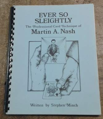 9780919230453: Ever So Sleightly: The Professional Card Technique of Martin A. Nash
