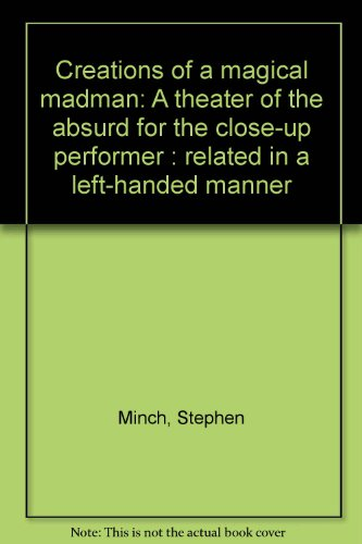 9780919230538: Creations of a magical madman: A theater of the absurd for the close-up performer : related in a left-handed manner