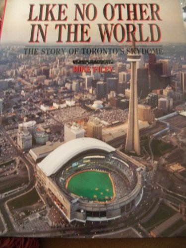 Like No Other in the World, The Story of Toronto's Skydome: Mike Filey
