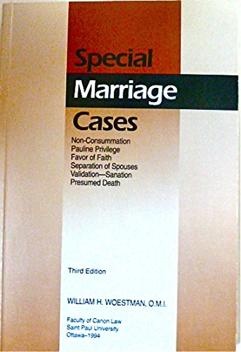 Special Marriage Cases: Non-Consummation, Pauline Privilege, Favor: William H. Woestman
