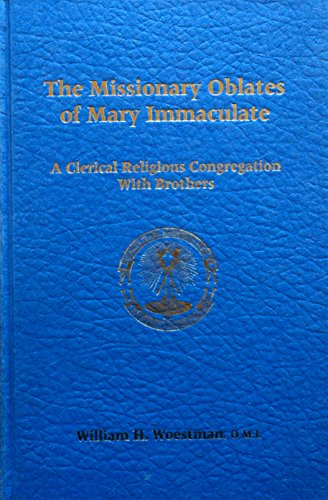 The Missionary Oblates Of Mary Immaculate : Woestman, William H.