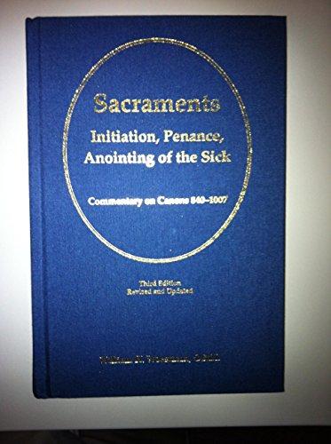 Sacraments: Initiation, Penance, Anointing of the Sick: Woestman, William H.