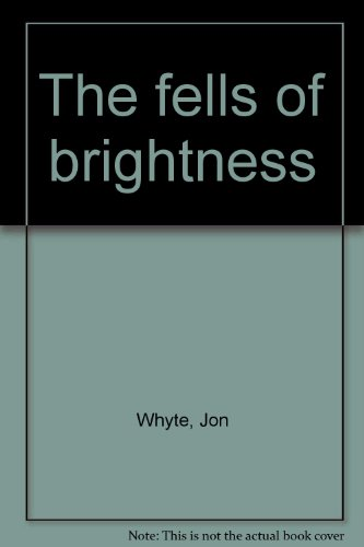 Fells of Brightness, The: Whyte, Jon