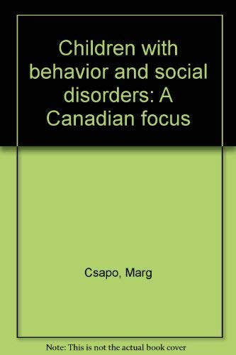 Children with behavior and social disorders: A Canadian focus: Csapo, Marg