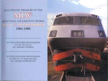 Illustrated treasury of the MLW : Montreal locomotive works, Alco to Bombardier