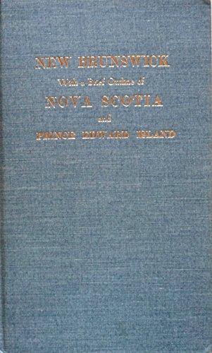 New Brunswick; with a Brief Outline of Nova Scotia, and Prince Edward Island: Monro, Alexander