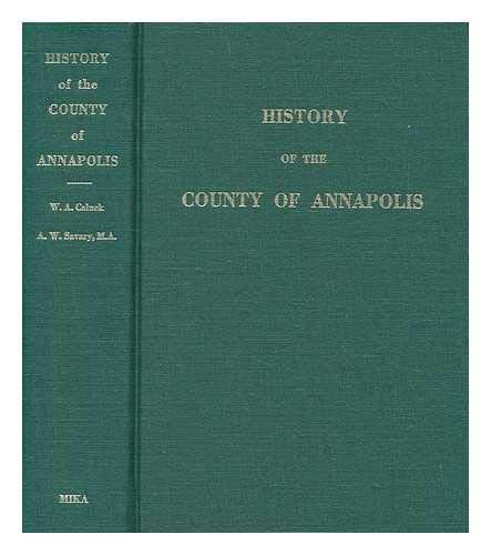 HISTORY OF THE COUNTY OF ANNAPOLIS.: Calnek, W. A.