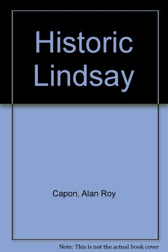 Historic Lindsay Including a Portfolio of Lindsay Portraits By John E. Boyd: Capon, Alan Roy