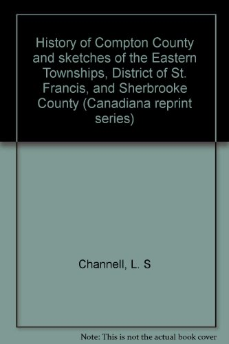 History of Compton County : and sketches: Channell, L S