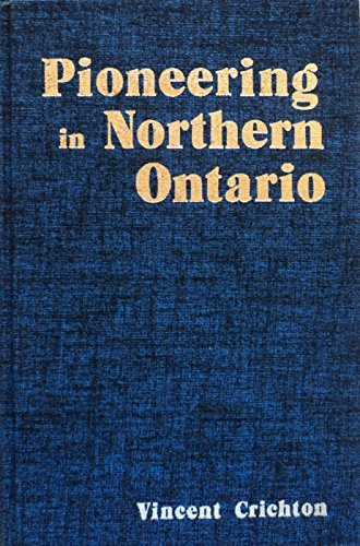 Pioneering in northern Ontario: History of the Chapleau district: Crichton, Vincent