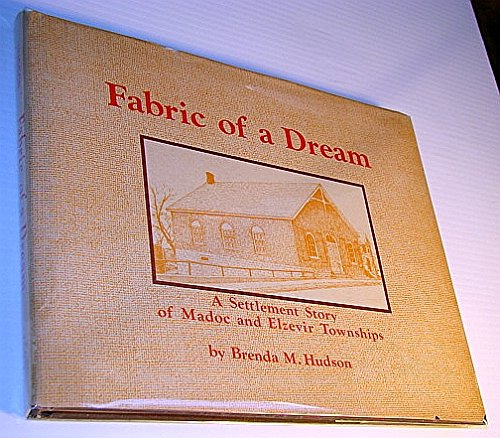 Fabric of a Dream: A Settlement Story of Madoc and Elzevir Townships.