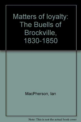 Matters of loyalty: The Buells of Brockville, 1830-1850 (0919303579) by Ian MacPherson