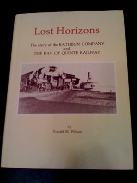 9780919303737: Lost horizons: The story of the Rathbun Company and the Bay of Quinte Railway, its inception, its rise to prominence, a period of growth and stability, and the decline