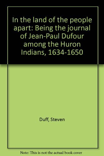 In the land of the people apart: Being the journal of Jean-Paul Dufour among the Huron Indians, ...