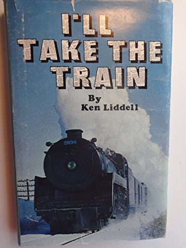 I'll take the train (Prairie books): Liddell, Ken E