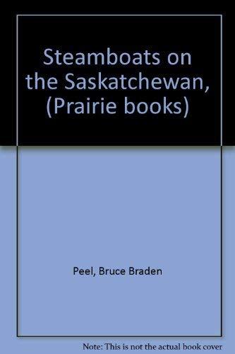 Steamboats on the Saskatchewan, (Prairie books): Peel, Bruce Braden