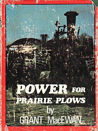 Power for prairie plows, (Prairie books series): Grant MacEwan