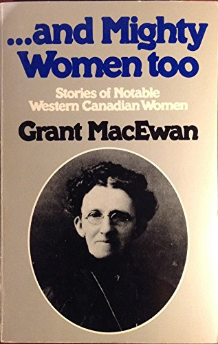 AND MIGHTY WOMEN TOO Stories of Notable Western Canadian Women