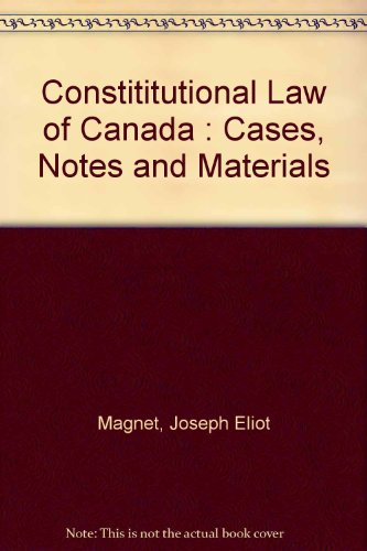 Constitutional Law of Canada: Cases, Notes and Materials: Magnet, Joseph Eliot