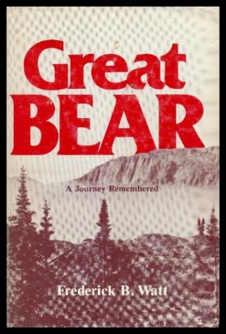 Great Bear: A Journey Remembered: Watt, Frederick B.