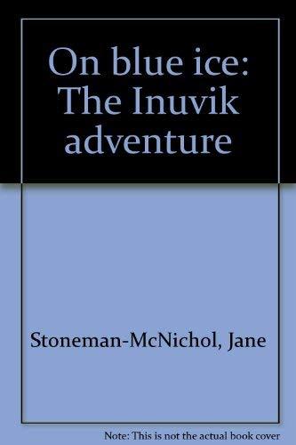 On Blue Ice: The Inuvik Adventure.: Jane Stoneman-McNichol.