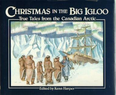 Christmas in the Big Igloo True Tales from the Canadian Arctic: Harper, Ken (SIGNED)