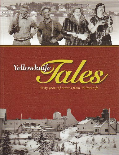 Yellowknife Tales: Sixty years of stories from Yellowknife