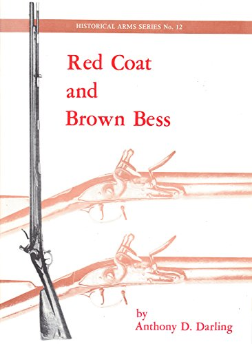 Red Coat and Brown Bess: Darling, Anthony D.