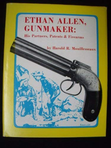 Ethan Allen, Gunmaker: His Partners, Patents and: Mouillesseaux, Harold R.