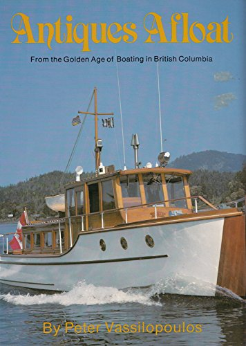 9780919317123: Antiques afloat: From the golden age of boating in British Columbia