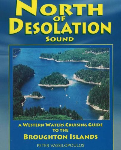 North of Desolation Sound; a Western Waters Cruising Guide to the Broughton Islands; Destinations...