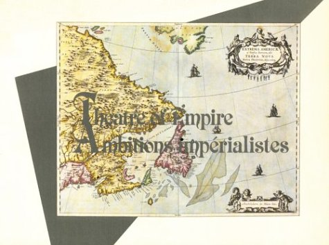 Theatre of Empire/AmbitionsImperialistes: Three Hundred Years of Maps of the Maritimes.: ...