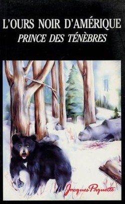 L'Ours Noir D'Amérique, Prince Des Ténèbres: Jacques Paquette