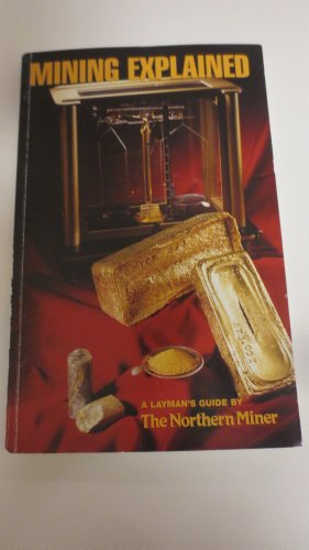 Mining Explained : A Layman's Guide by The Northern Miner: James Whyte