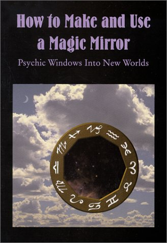 9780919345317: How to Make and Use a Magic Mirror: Psychic Windows into New Worlds