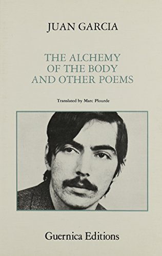 The Alchemy Of The Body And Other Poems (Essential Poets Series 15): Garcia, Juan