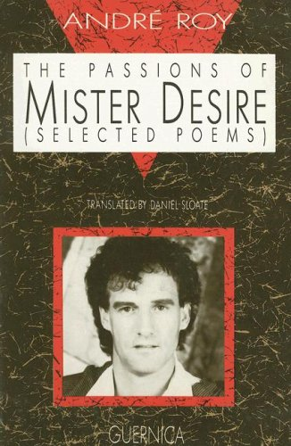 The Passions Of Mr. Desire (Essential Poets Series 26) (French Edition): Roy, Andrt