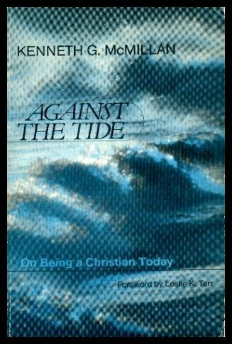 AGAINST THE TIDE - On Being a Christian Today: McMillan, Kenneth G. (foreword by Leslie K. Tarr)