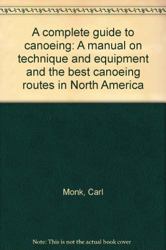 9780919364981: A complete guide to canoeing: A manual on technique and equipment and the best canoeing routes in North America