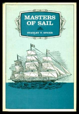 Masters of sail : the era of square-rigged vessels in the maritime provinces,: Spicer, Stanley T.