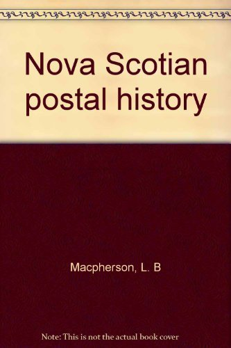 Nova Scotian Postal History Volume I: Post Offices 1754-1981