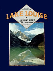 9780919381520: Lake Louise: A Diamond in the Wilderness