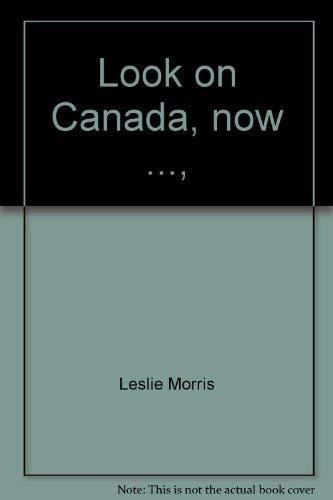 Look on Canada, now .,: Selected writings of Leslie Morris, 1923/1964: Morris, Leslie
