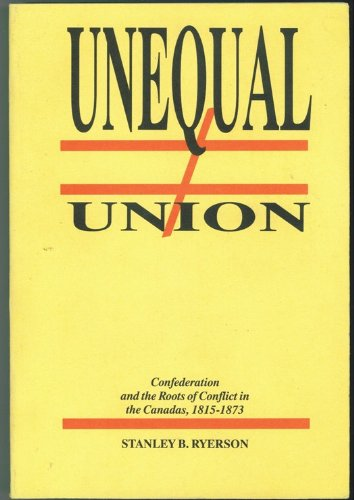 9780919396173: Unequal union; roots of crisis in the Canadas, 1815-1873