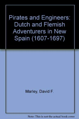 9780919417281: Pirates and Engineers: Dutch and Flemish Adventurers in New Spain (1607-1697)