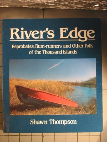 River's Edge: Reprobates, Rum-runners and Other Folk of the Thousand Islands